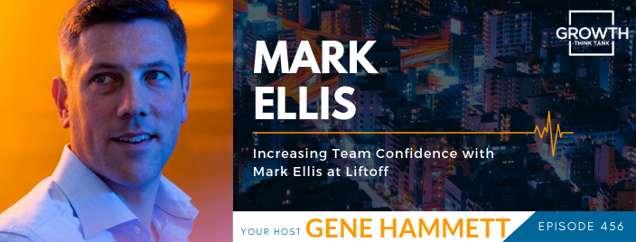Increasing Team Confidence with Mark Ellis at Liftoff - Gene