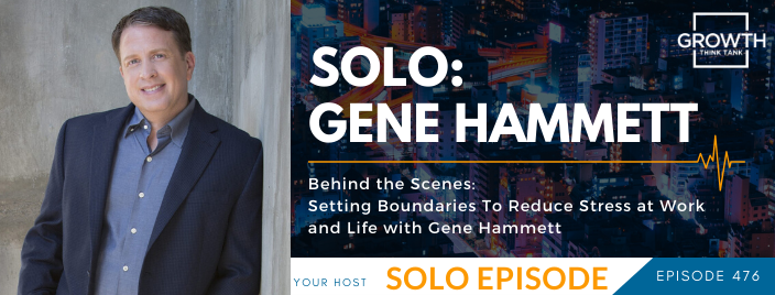 Behind the Scenes: Setting Boundaries To Reduce Stress at Work and Life with Gene Hammett